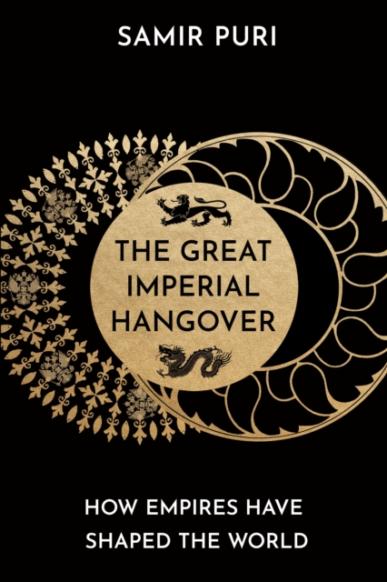 Cover for: The Great Imperial Hangover : How Empires Have Shaped the World