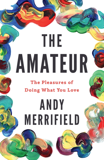 Cover for: The Amateur : The Pleasures of Doing What You Love