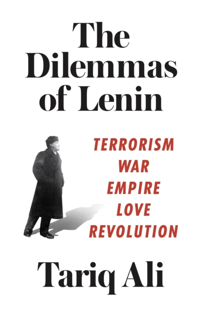 Cover for: The Dilemmas of Lenin : Terrorism, War, Empire, Love, Revolution