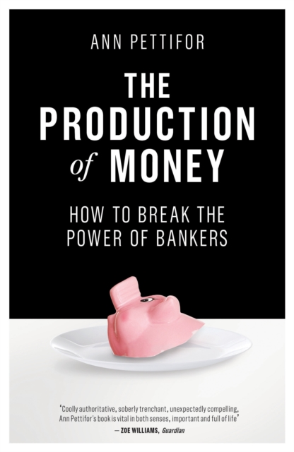 Cover for: The Production of Money : How to Break the Power of Bankers