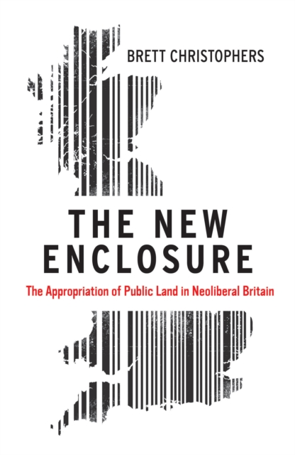 Image for The New Enclosure : The Appropriation of Public Land in Neoliberal Britain