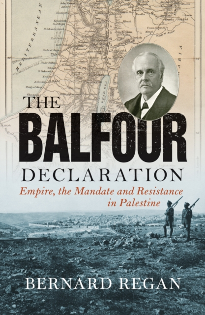 Cover for: The Balfour Declaration : Empire, the Mandate and Resistance in Palestine