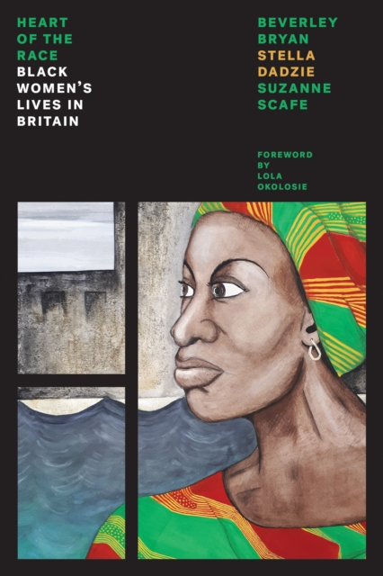Image for Heart Of The Race : Black Women's Lives in Britain
