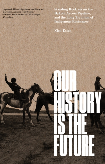 Image for Our History Is the Future : Standing Rock Versus the Dakota Access Pipeline, and the Long Tradition of Indigenous Resistance