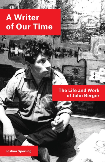 Cover for: A Writer of Our Time : The Life and Work of John Berger
