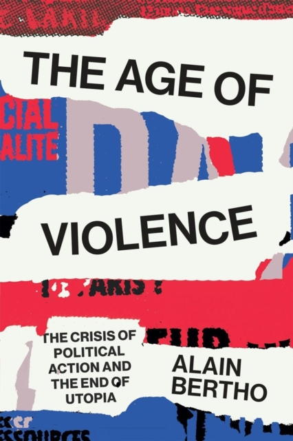 Cover for: The Age of Violence : The Crisis of Political Action and the End of Utopia