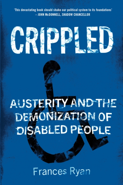 Cover for: Crippled : Austerity and the Demonization of Disabled People