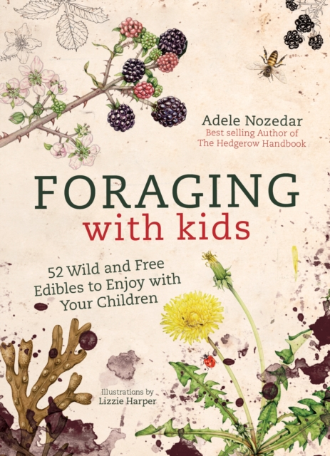 Image for Foraging with Kids : 52 Wild and Free Edibles to Enjoy with Your Children