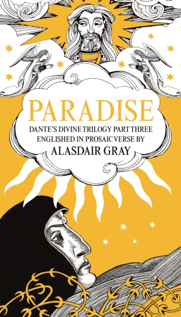 Cover for: PARADISE : Dante's Divine Trilogy Part Three. Englished in Prosaic Verse by Alasdair Gray