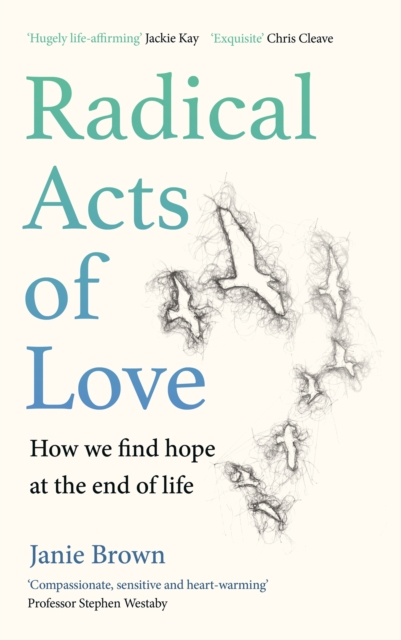 Cover for: Radical Acts of Love : How We Find Hope at the End of Life