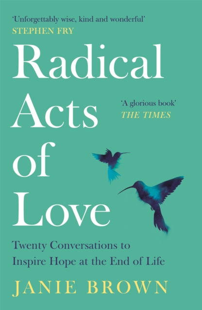Cover for: Radical Acts of Love : Twenty Conversations to Inspire Hope at the End of Life
