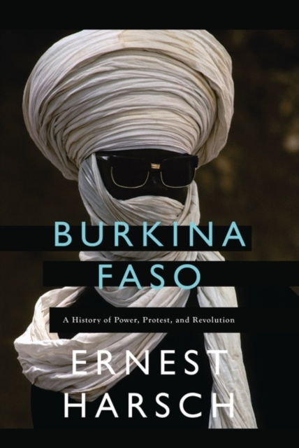Cover for: Burkina Faso : A History of Power, Protest, and Revolution