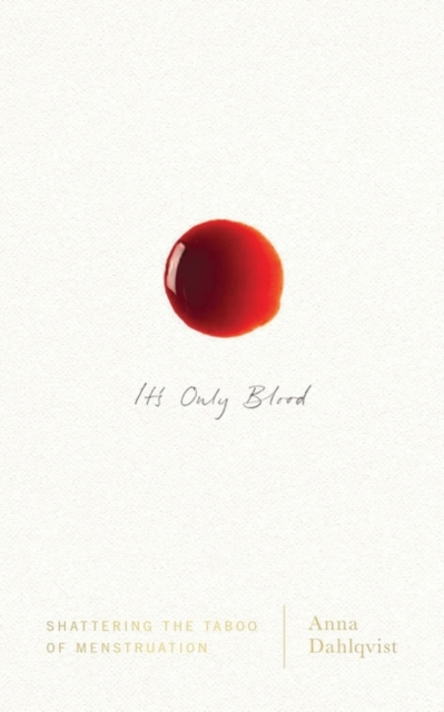 Image for It's Only Blood : Shattering the Taboo of Menstruation