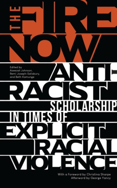 Cover for: The Fire Now : Anti-Racist Scholarship in Times of Explicit Racial Violence