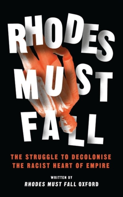 Cover for: Rhodes Must Fall : The Struggle to Decolonise the Racist Heart of Empire