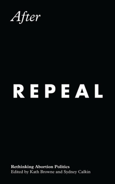 Cover for: After Repeal : Rethinking Abortion Politics