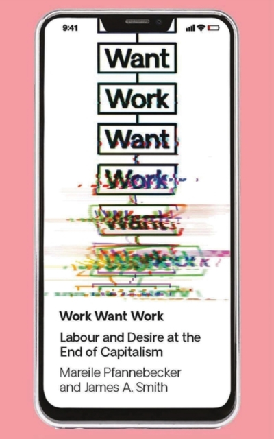 Image for Work Want Work : Labour and Desire at the End of Capitalism