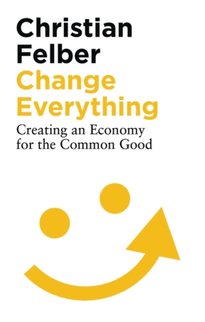 Cover for: Change Everything : Creating an Economy for the Common Good