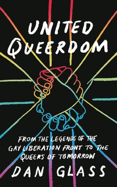 Image for United Queerdom : From the Legends of the Gay Liberation Front to the Queers of Tomorrow