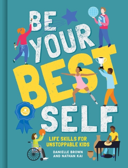 Cover for: Be Your Best Self : Life Skills For Unstoppable Kids