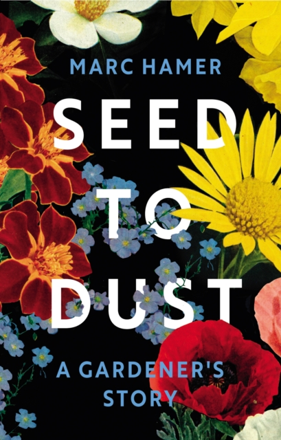 Image for Seed to Dust : A Gardener's Story