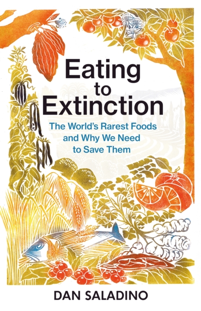 Image for Eating to Extinction : The World's Rarest Foods and Why We Need to Save Them