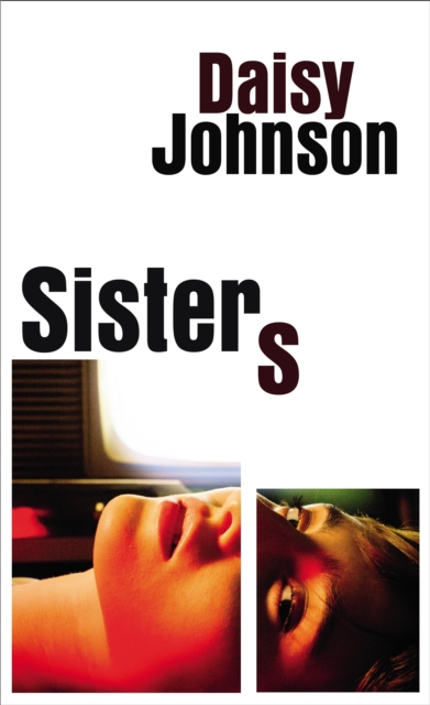 Cover for: Sisters : the exhilarating new novel from the Booker prize shortlisted author of Everything Under