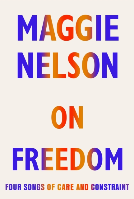 Cover for: On Freedom : Four Songs of Care and Constraint