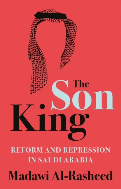 Cover for: The Son King : Reform and Repression in Saudi Arabia