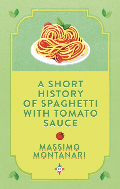 Image for A Short History of Spaghetti with Tomato Sauce