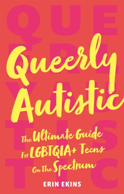 Image for Queerly Autistic : The Ultimate Guide for Lgbtqia+ Teens on the Spectrum