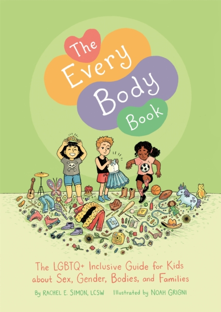 Cover for: The Every Body Book : The Lgbtq+ Inclusive Guide for Kids About Sex, Gender, Bodies, and Families