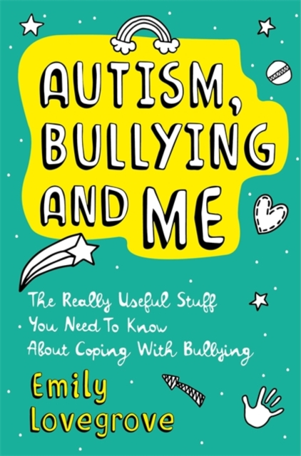 Image for Autism, Bullying and Me : The Really Useful Stuff You Need to Know About Coping Brilliantly with Bullying