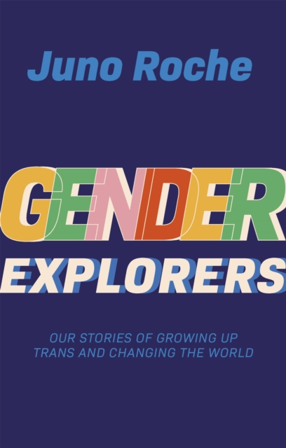 Image for Gender Explorers : Our Stories of Growing Up TRANS and Changing the World