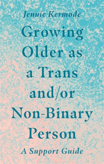 Image for Growing Older as a Trans and/or Non-Binary Person : A Support Guide