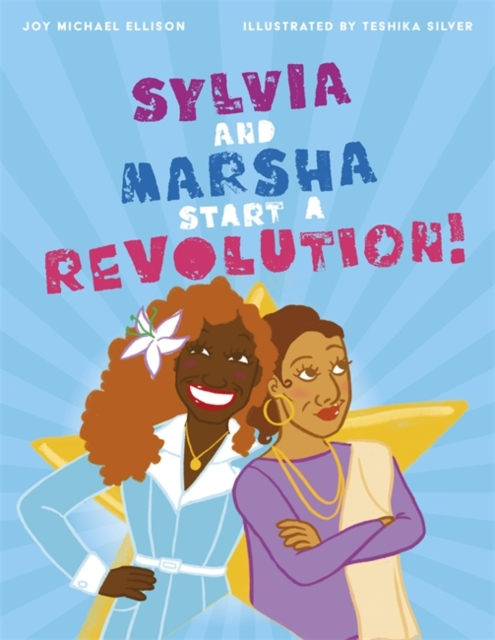 Cover for: Sylvia and Marsha Start a Revolution! : The Story of the TRANS Women of Color Who Made Lgbtq+ History