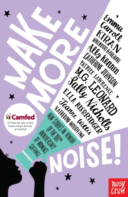Image for Make More Noise! : New stories in honour of the 100th anniversary of women's suffrage