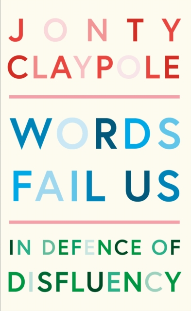 Cover for: Words Fail Us : In Defence of Disfluency