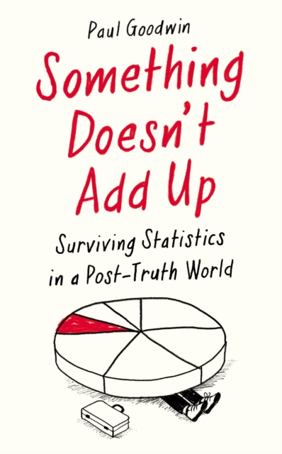 Cover for: Something Doesn't Add Up : Surviving Statistics in a Post-Truth World