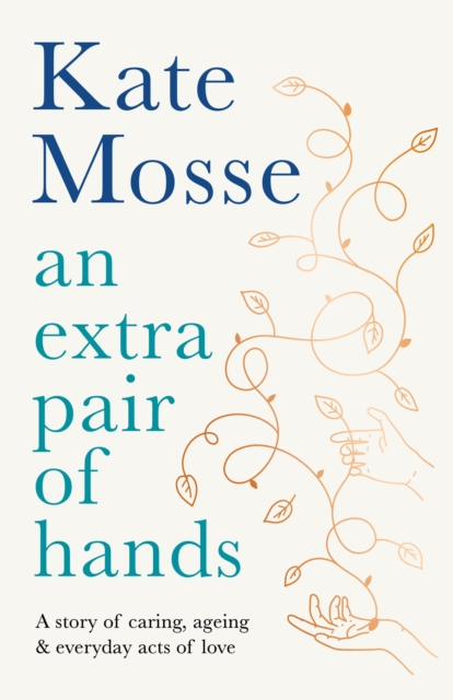 Cover for: An Extra Pair of Hands : A story of caring, ageing and everyday acts of love