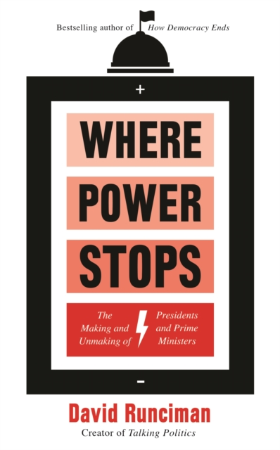 Image for Where Power Stops : The Making and Unmaking of Presidents and Prime Ministers