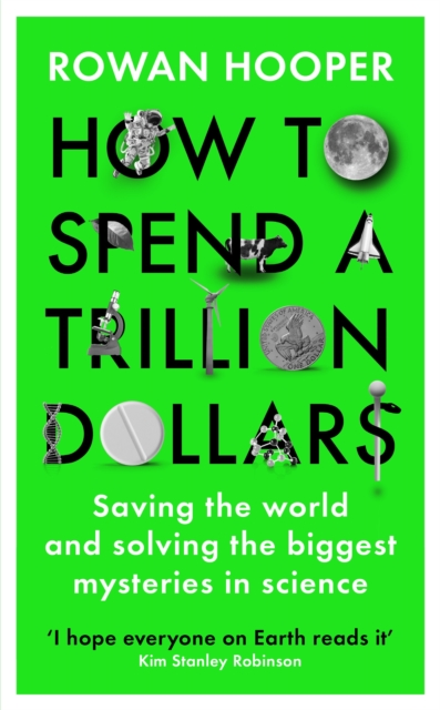 Cover for: How to Spend a Trillion Dollars : Answering the Big Questions in Science and Saving the World