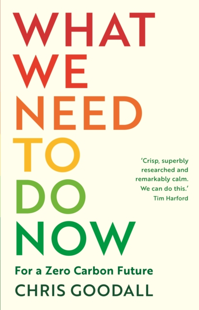 Cover for: What We Need to Do Now : For a Zero Carbon Future