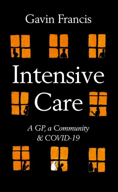 Image for Intensive Care : A GP, a Community & Covid-19