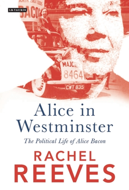 Image for Alice in Westminster : The Political Life of Alice Bacon
