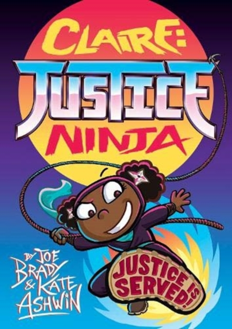 Cover for: Claire Justice Ninja (Ninja of Justice) : The Phoenix Presents