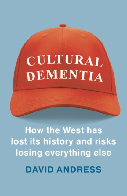 Cover for: Cultural Dementia : How the West has Lost its History, and Risks Losing Everything Else