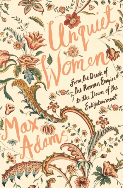 Cover for: Unquiet Women : From the Dusk of the Roman Empire to the Dawn of the Enlightenment