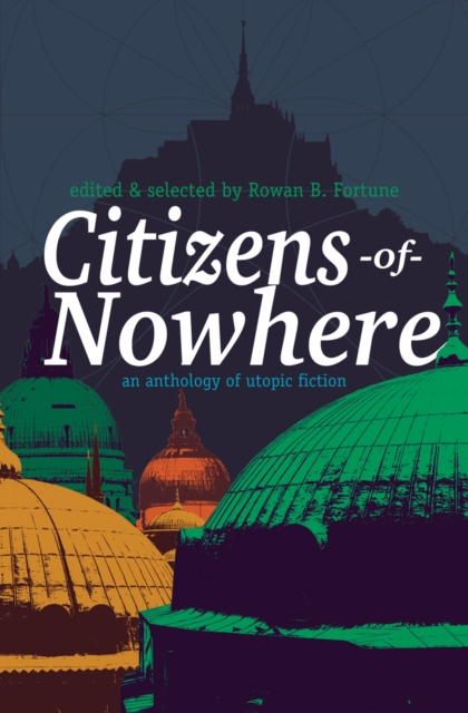 Cover for: Citizens of Nowhere : an anthology of utopic fiction