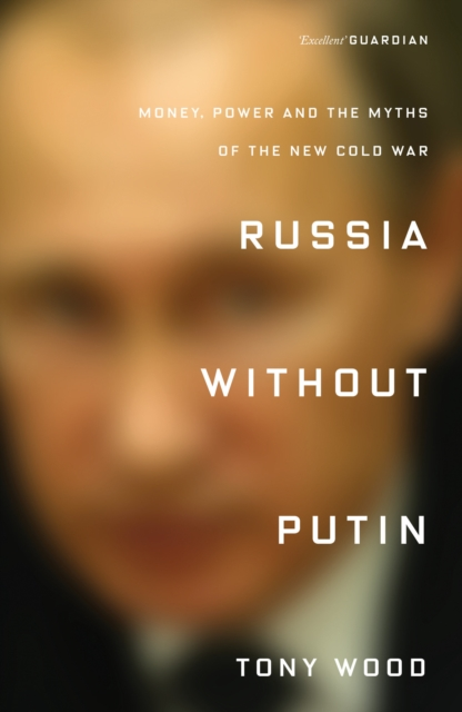 Cover for: Russia Without Putin : Money, Power and the Myths of the New Cold War
